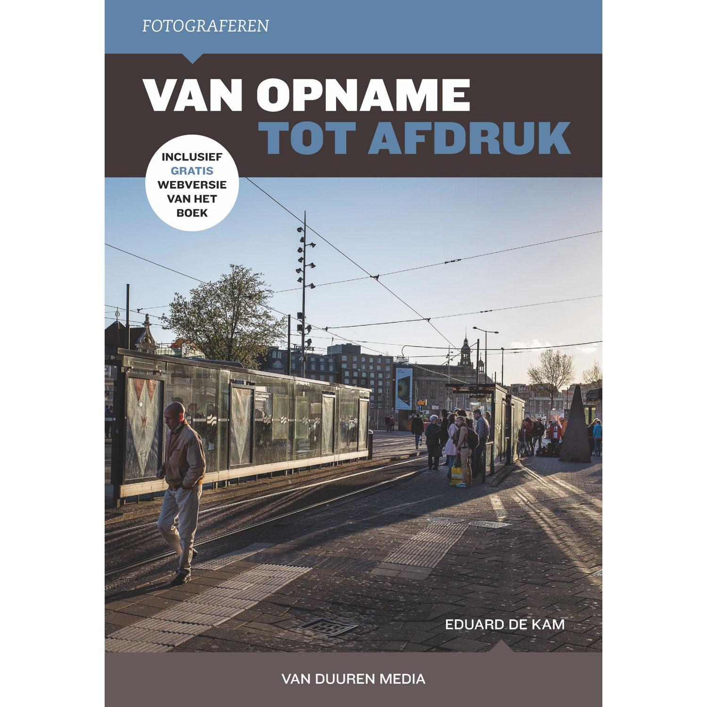 Fotograferen: Van Opname tot Afdruk, 2e editie - Eduard de Kam