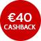 €40,- cashback