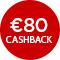 €80,- cashback