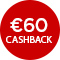 €60,- cashback