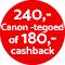 €240,- Canon-tegoed of €180,- cashback