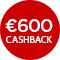 €600,- cashback