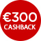 €300,- cashback