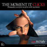 The Moment It Clicks - Joe McNally