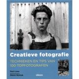 Creatieve Fotografie, Technieken en Tips van 100 Topfotografen - Paul Lowe