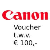 Gratis Canon Voucher t.w.v. 100 euro t.w.v. 100,-
