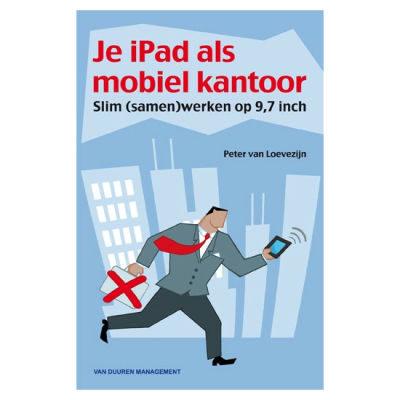 Je iPad als mobiel kantoor - P. van Loevezijn