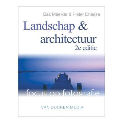 Focus op fotografie: Landschap en Architectuur 2e editie - Meelker & Dhaeze