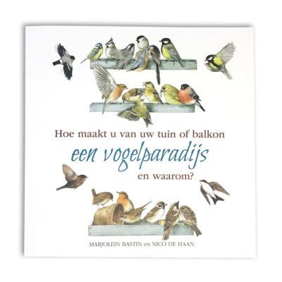 Hoe maakt u van uw tuin of balkon een vogelparadijs en waarom? - Marjolein Bastin en Nico de Haan