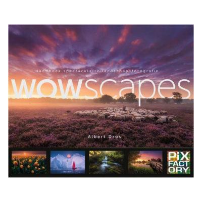 Wowscapes: Handboek spectaculaire landschapsfotografie - Albert Dros
